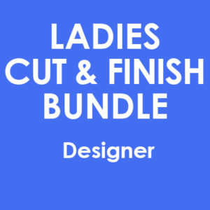 Ladies Cut & Finish Bundle With DESIGNER